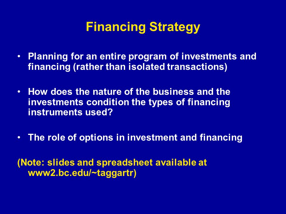 Financing Strategy Planning for an entire program of investments and financing (rather than isolated transactions) How does the nature of the business