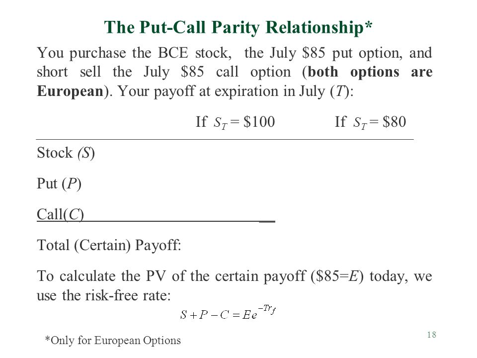 18 The Put-Call Parity Relationship* You purchase the BCE stock, the July $85 put option, and short sell the July $85 call option (both options are European).
