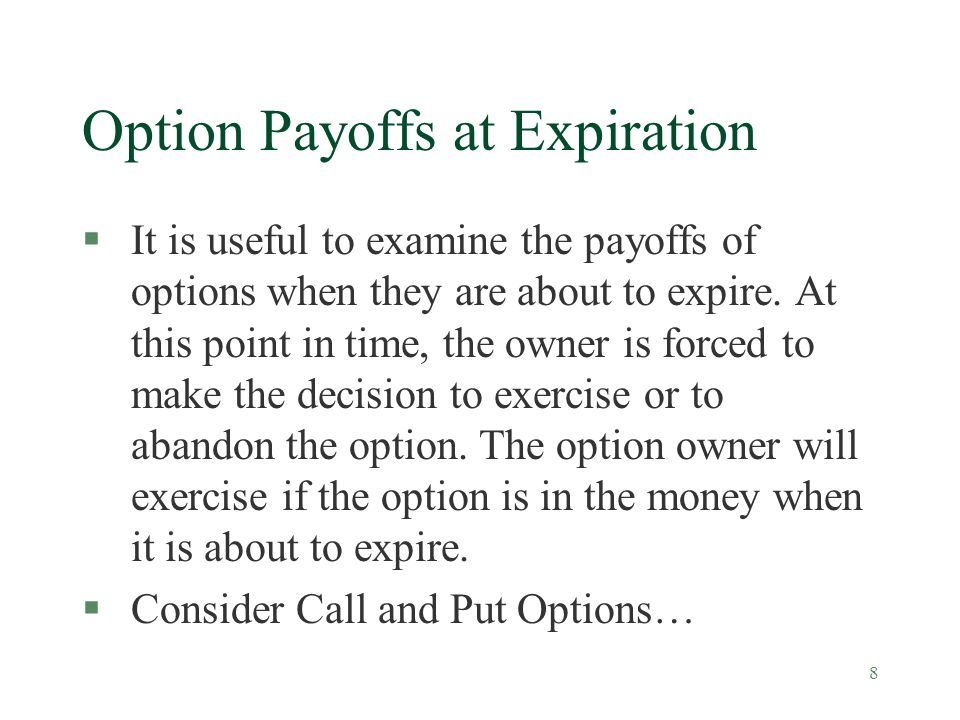 8 Option Payoffs at Expiration §It is useful to examine the payoffs of options when they are about to expire.