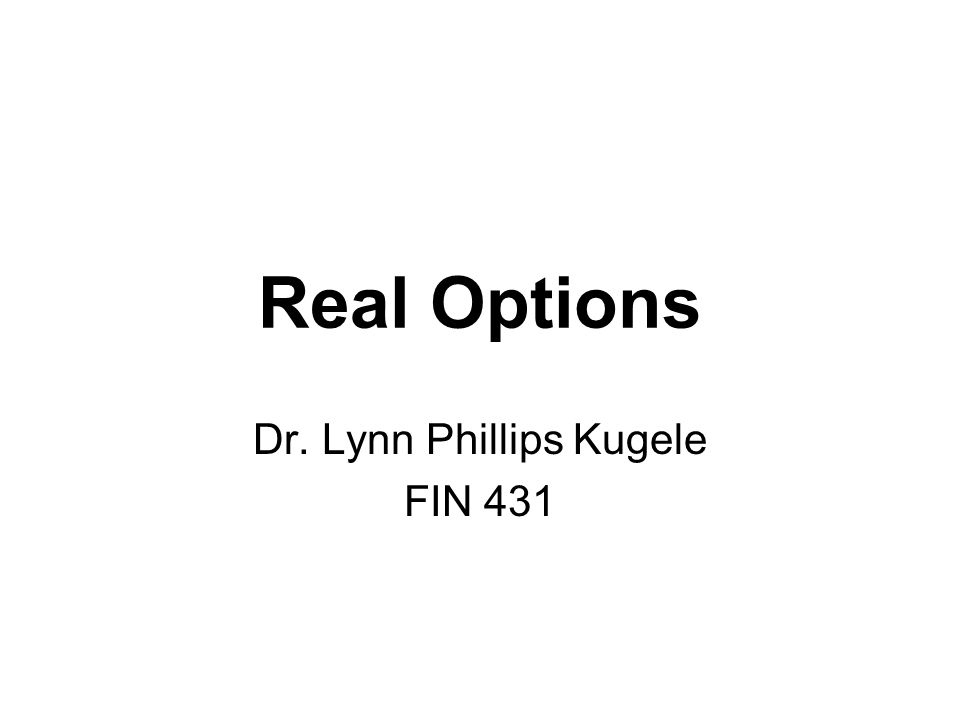 Real Options Dr. Lynn Phillips Kugele FIN 431