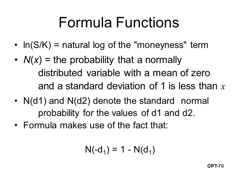 OPT-70 Formula Functions ln(S/K) = natural log of the