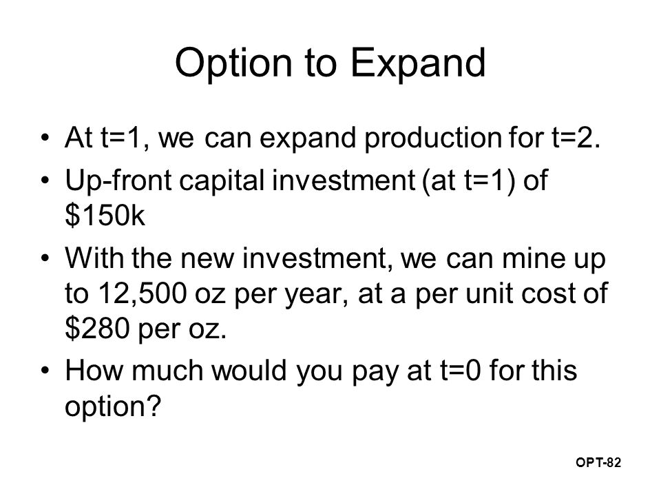 OPT-82 Option to Expand At t=1, we can expand production for t=2.
