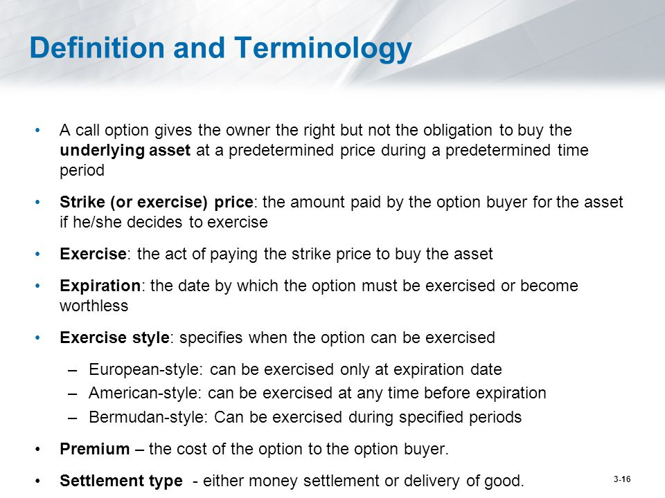 Definition and Terminology A call option gives the owner the right but not the obligation to buy the underlying asset at a predetermined price during