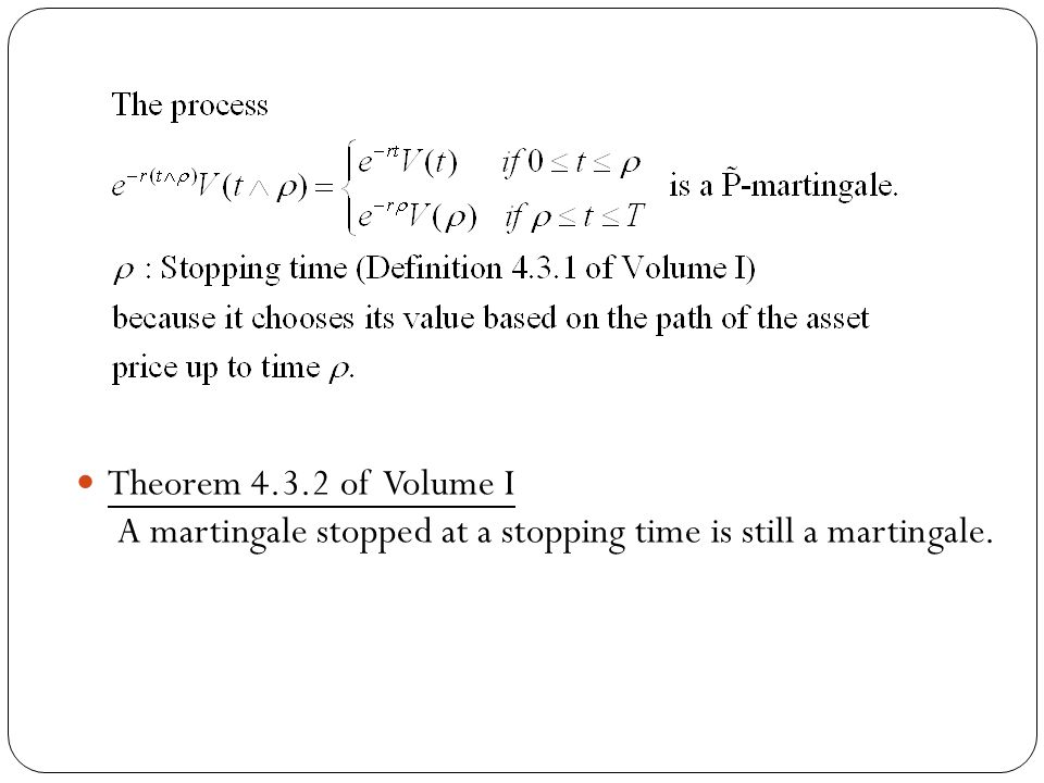 Theorem 4.3.2 of Volume I A martingale stopped at a stopping time is still a martingale.