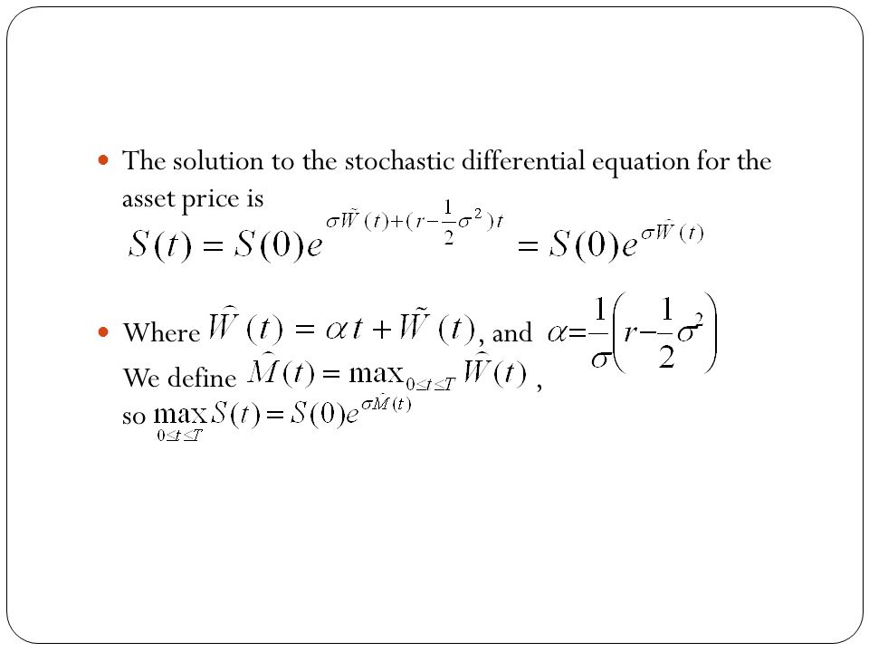 The solution to the stochastic differential equation for the asset price is Where, and We define, so
