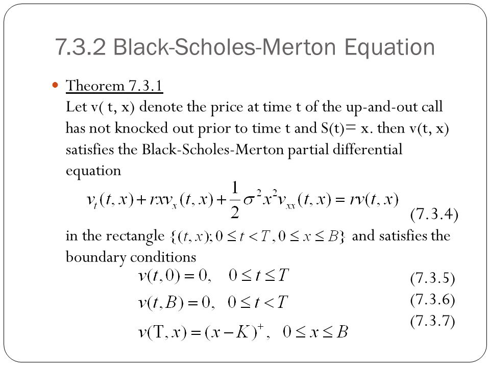 7.3.2 Black-Scholes-Merton Equation Theorem 7.3.1 Let v( t, x) denote the price at time t of the up-and-out call has not knocked out prior to time t a