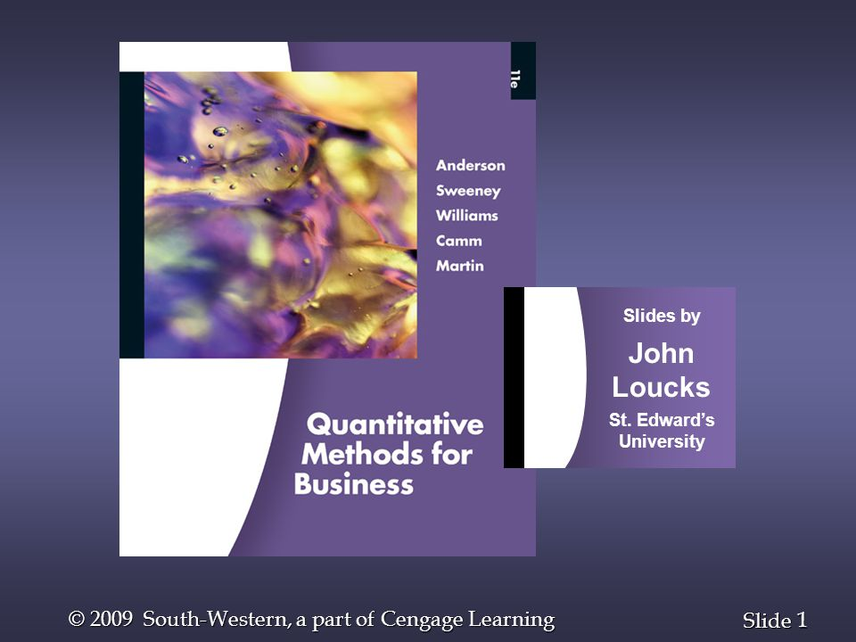 1 1 Slide © 2009 South-Western, a part of Cengage Learning Slides by John Loucks St.