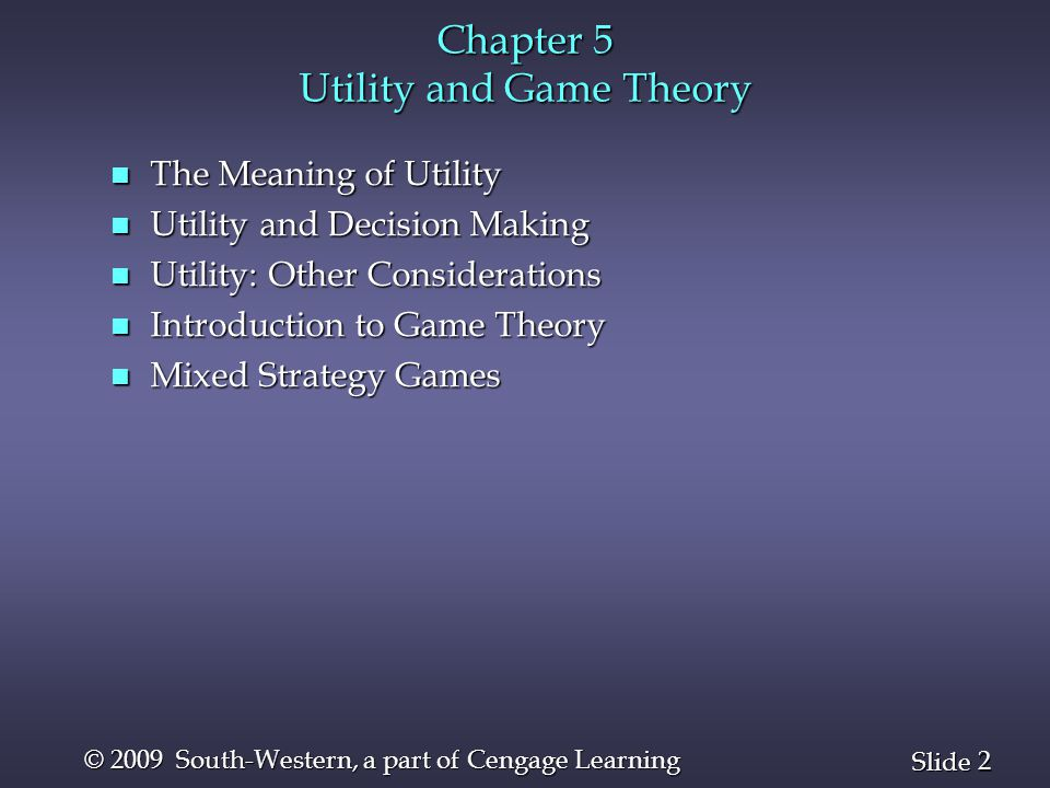 33 Slide © 2009 South-Western, a part of Cengage Learning Introduction to Game Theory n In decision analysis, a single decision maker seeks to select an optimal alternative.