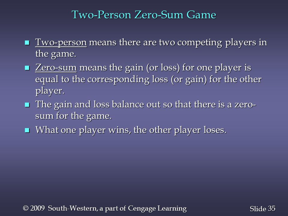 35 Slide © 2009 South-Western, a part of Cengage Learning n Two-person means there are two competing players in the game.