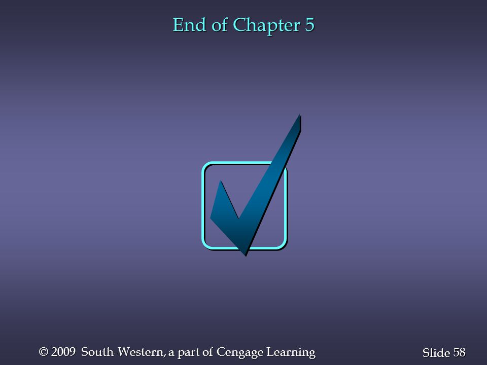 58 Slide © 2009 South-Western, a part of Cengage Learning End of Chapter 5