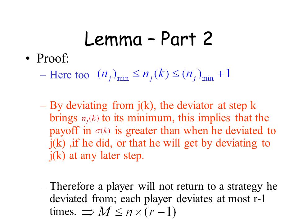 Lemma – Part 2 Proof: –Here too –By deviating from j(k), the deviator at step k brings to its minimum, this implies that the payoff in is greater than