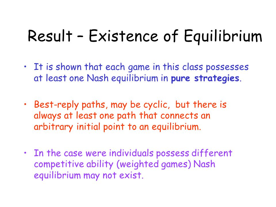 Result – Existence of Equilibrium It is shown that each game in this class possesses at least one Nash equilibrium in pure strategies. Best-reply path