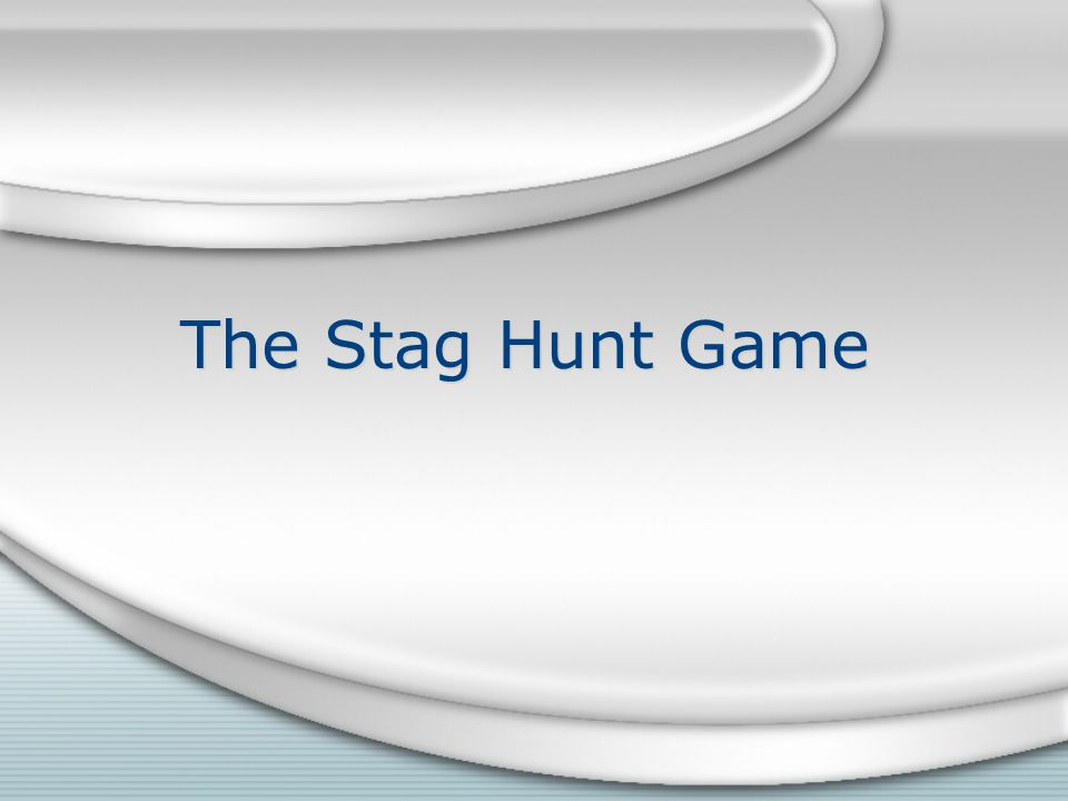 The Stag Hunt Game