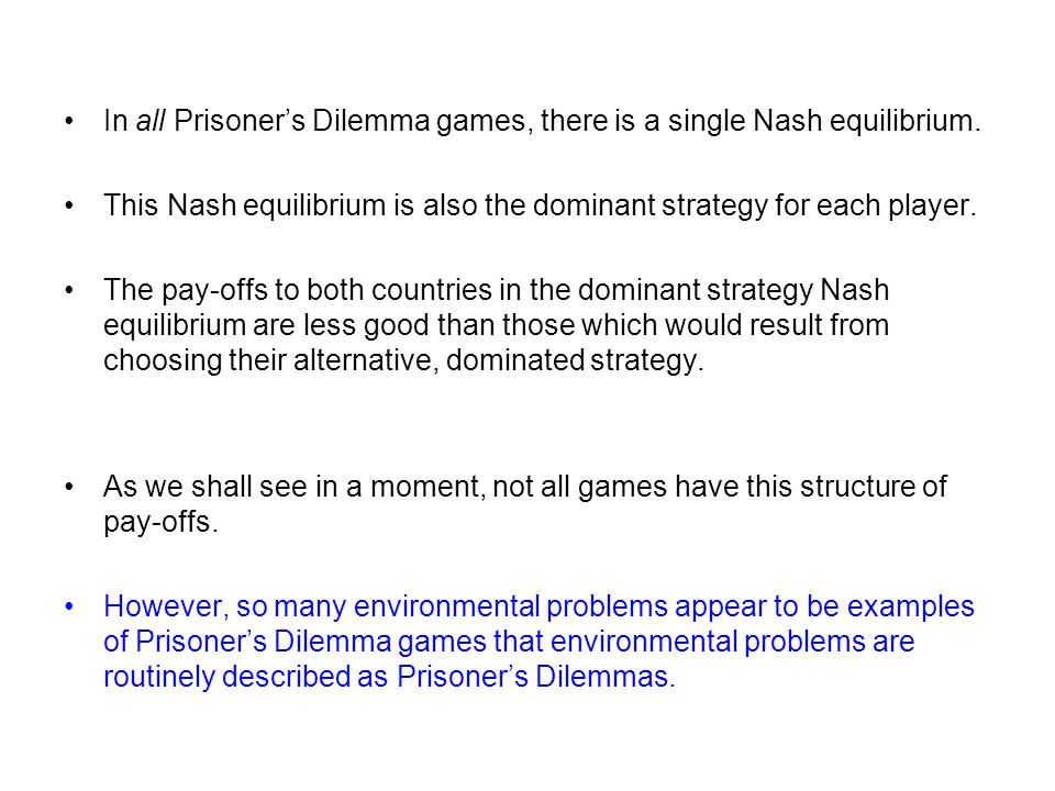 In all Prisoner's Dilemma games, there is a single Nash equilibrium. This Nash equilibrium is also the dominant strategy for each player. The pay-offs