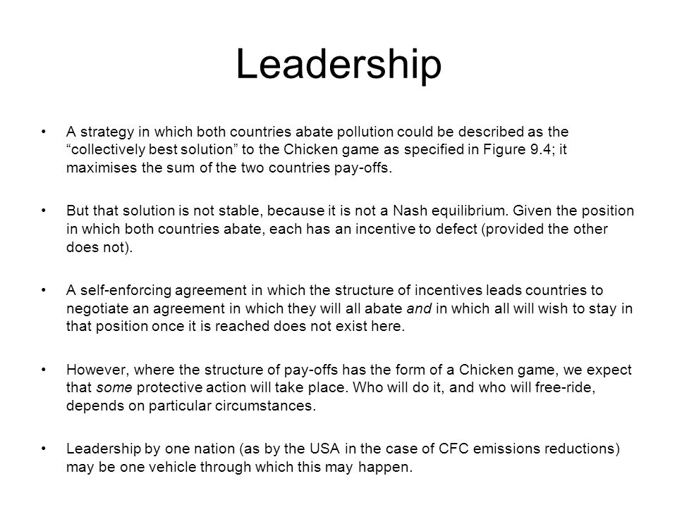 """Leadership A strategy in which both countries abate pollution could be described as the """"collectively best solution"""" to the Chicken game as specified"""