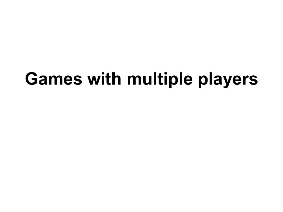 Games with multiple players