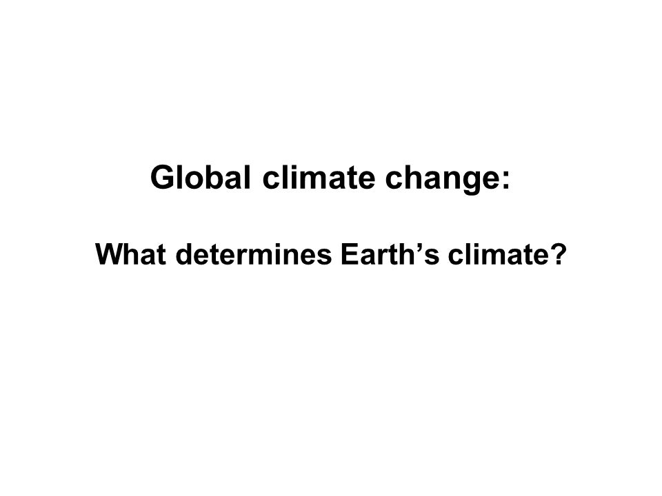 Global climate change: What determines Earth's climate?