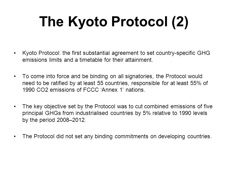 The Kyoto Protocol (2) Kyoto Protocol: the first substantial agreement to set country-specific GHG emissions limits and a timetable for their attainme