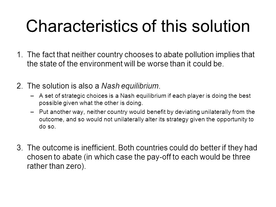 Characteristics of this solution 1.The fact that neither country chooses to abate pollution implies that the state of the environment will be worse th