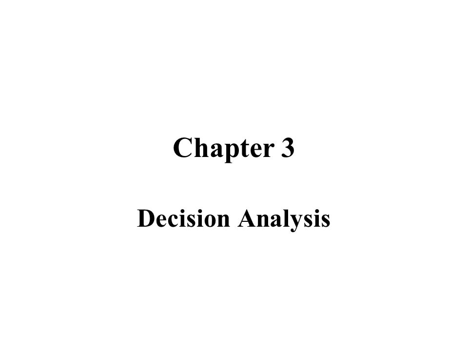 Decision Theory Decision theory is the analytic and systematic approach for making the best decision.