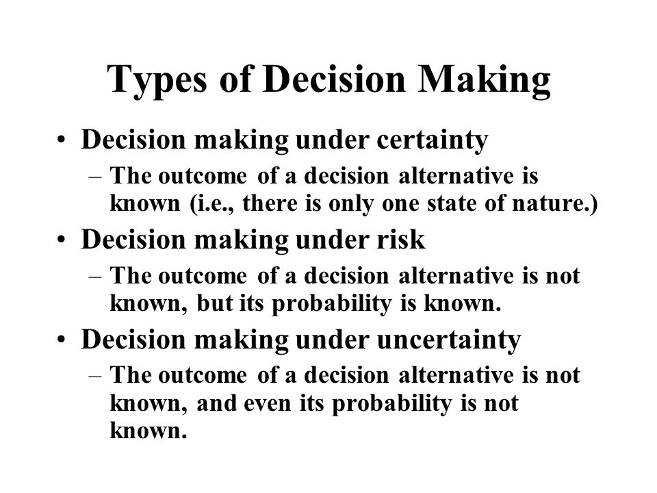 Decision Making under Uncertainty The outcome of a decision alternative is not known, and even its probability is not known.