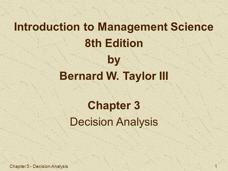 Chapter 3 - Decision Analysis 52 Minimax (Optimal) Regret Decision: Expand Decisionsmaximum Regrets Expand$500,000 (Minimum) Status quo 650,000 Sell 980,000 Hurwicz (  =.3) Decision: Expand Expand $800,000(.3) + 500,000(.7) = $590,000 Status quo$1,300,000(.3) - 150,000(.7) = $285,000 Sell $320,000(.3) + 320,000(.7) = $320,000 Decision Analysis Example Problem Solution (4 of 9)