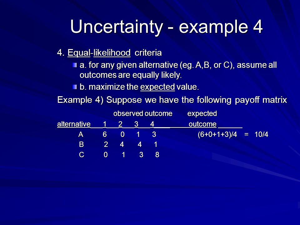 Uncertainty - example 4 4. Equal-likelihood criteria a.