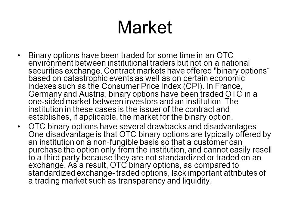 Market Binary options have been traded for some time in an OTC environment between institutional traders but not on a national securities exchange.