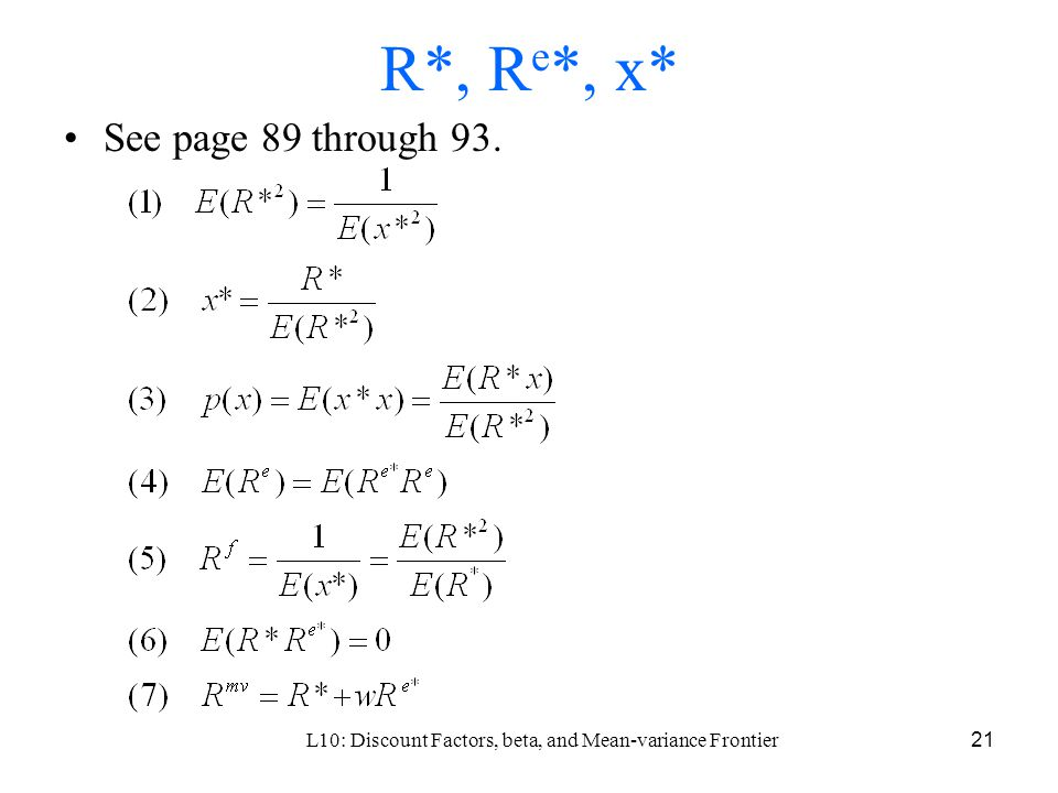 L10: Discount Factors, beta, and Mean-variance Frontier21 R*, R e *, x* See page 89 through 93.