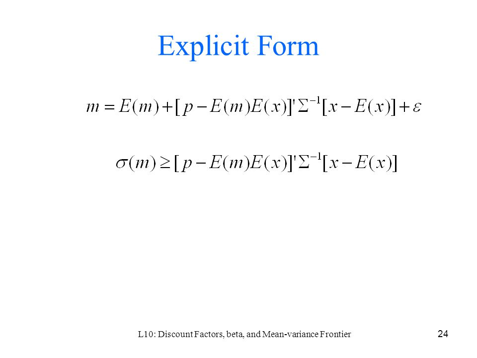 L10: Discount Factors, beta, and Mean-variance Frontier24 Explicit Form