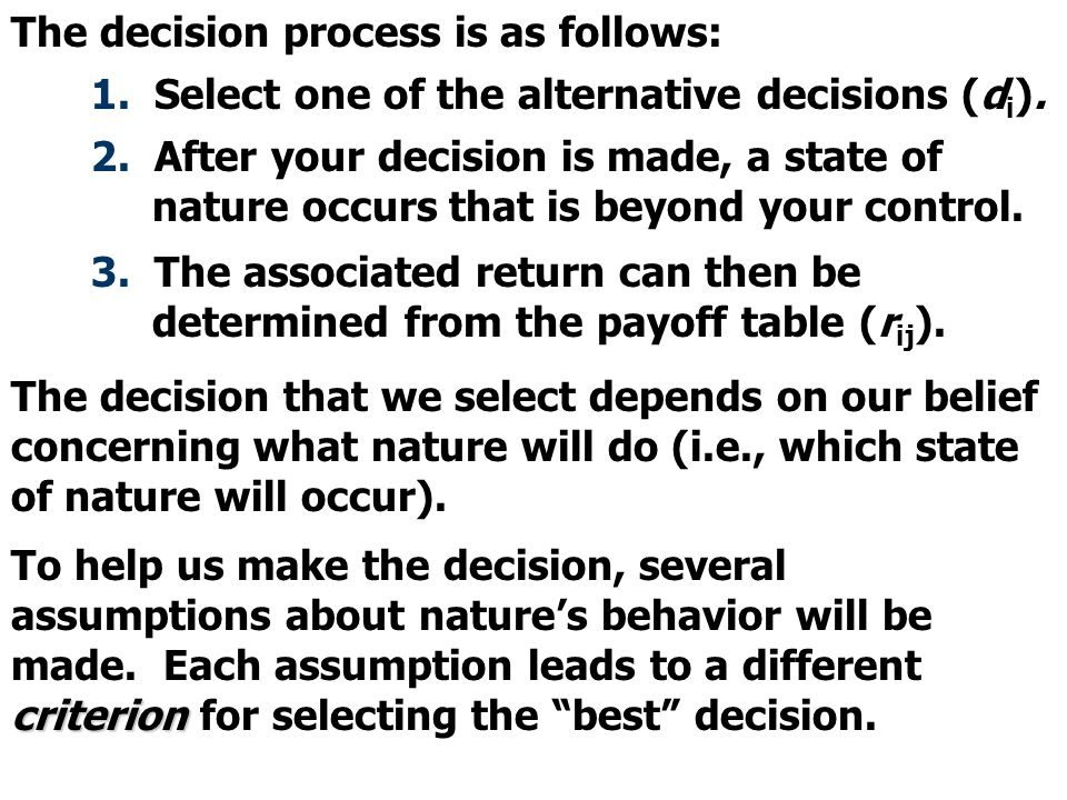 The decision process is as follows: 1. Select one of the alternative decisions (d i ). 2. After your decision is made, a state of nature occurs that i