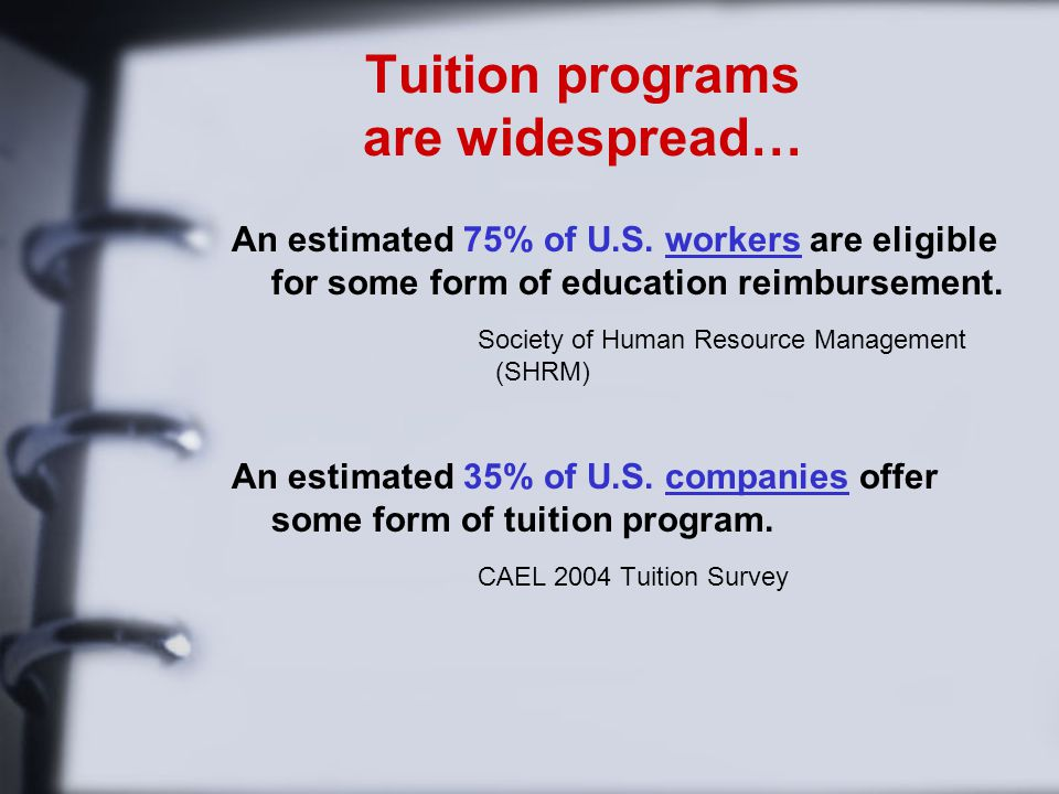 Tuition programs are widespread… An estimated 75% of U.S.