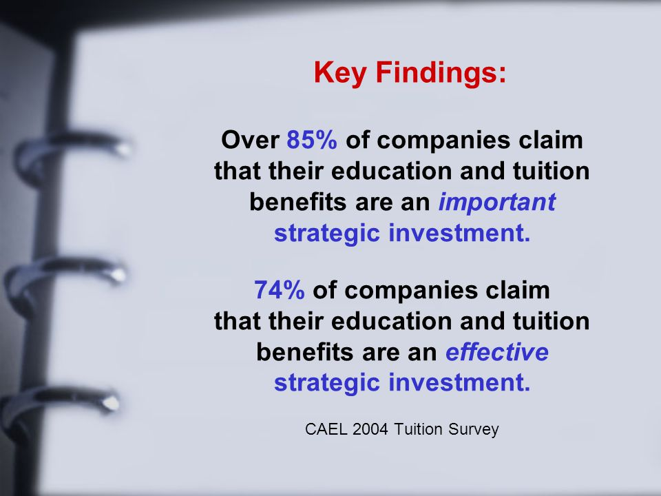 Over 85% of companies claim that their education and tuition benefits are an important strategic investment.