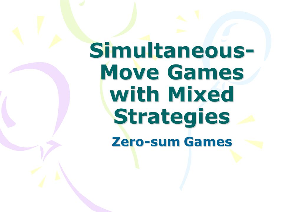 Simultaneous- Move Games with Mixed Strategies Zero-sum Games