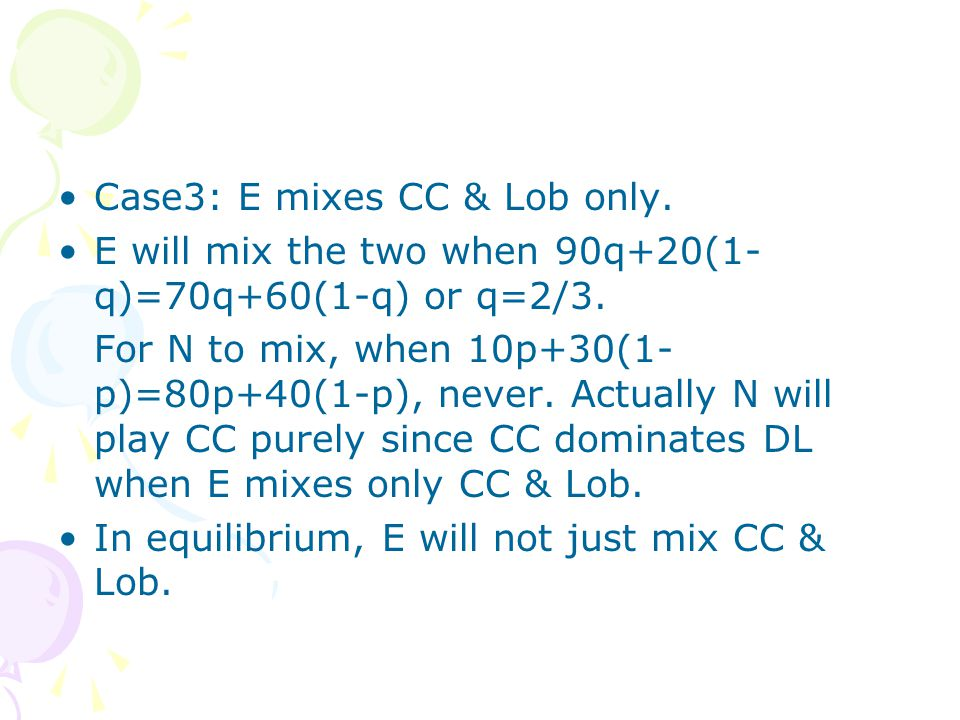 Case3: E mixes CC & Lob only. E will mix the two when 90q+20(1- q)=70q+60(1-q) or q=2/3.