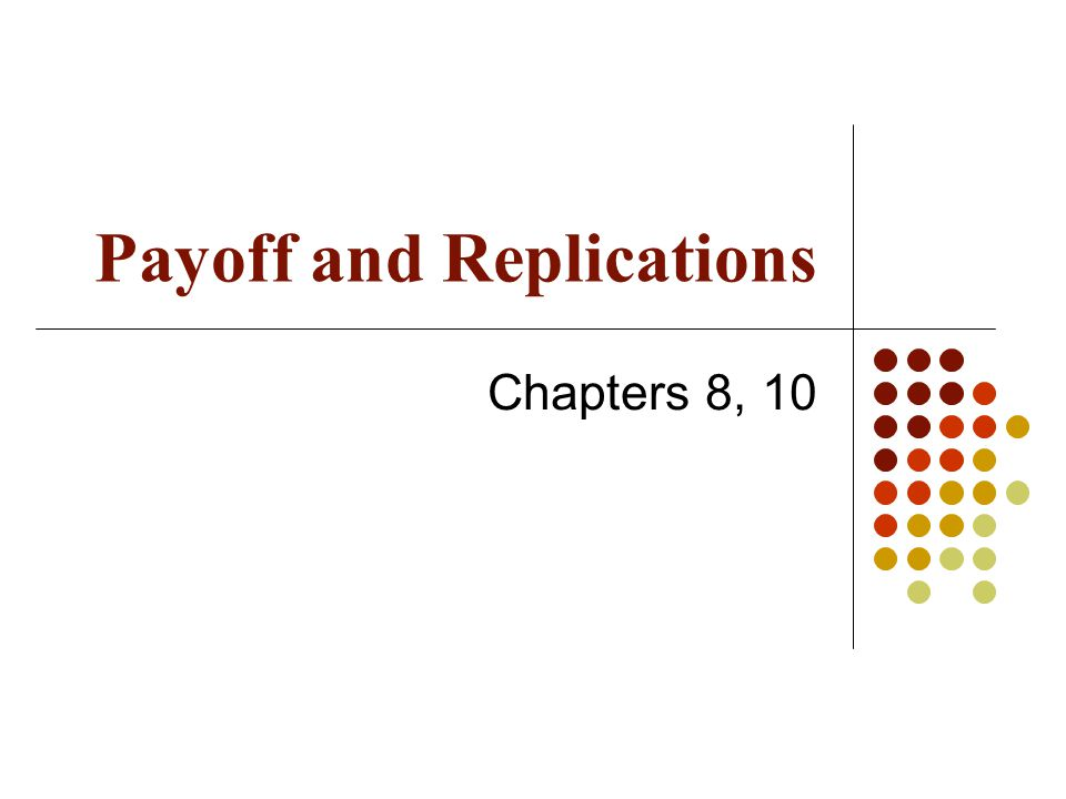Payoff and Replications Chapters 8, 10