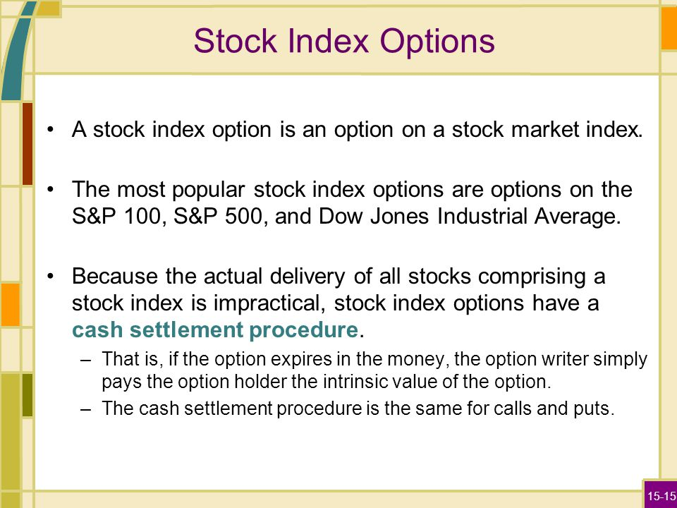15-15 Stock Index Options A stock index option is an option on a stock market index.