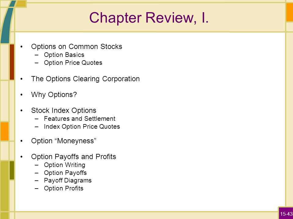 15-43 Chapter Review, I. Options on Common Stocks –Option Basics –Option Price Quotes The Options Clearing Corporation Why Options? Stock Index Option