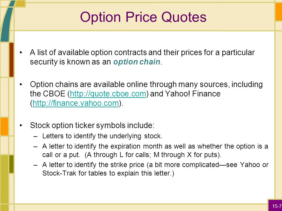 15-7 Option Price Quotes A list of available option contracts and their prices for a particular security is known as an option chain.