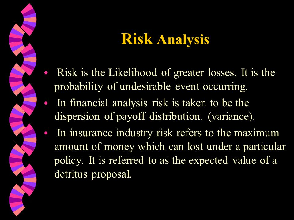 Risk Analysis w Risk is the Likelihood of greater losses.