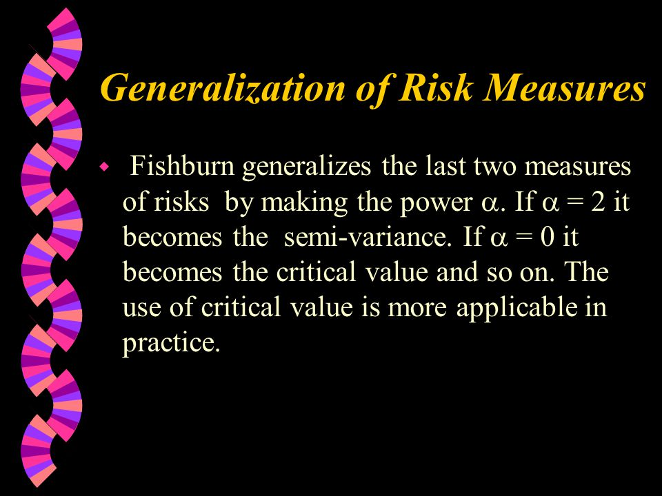 Generalization of Risk Measures w Fishburn generalizes the last two measures of risks by making the power .