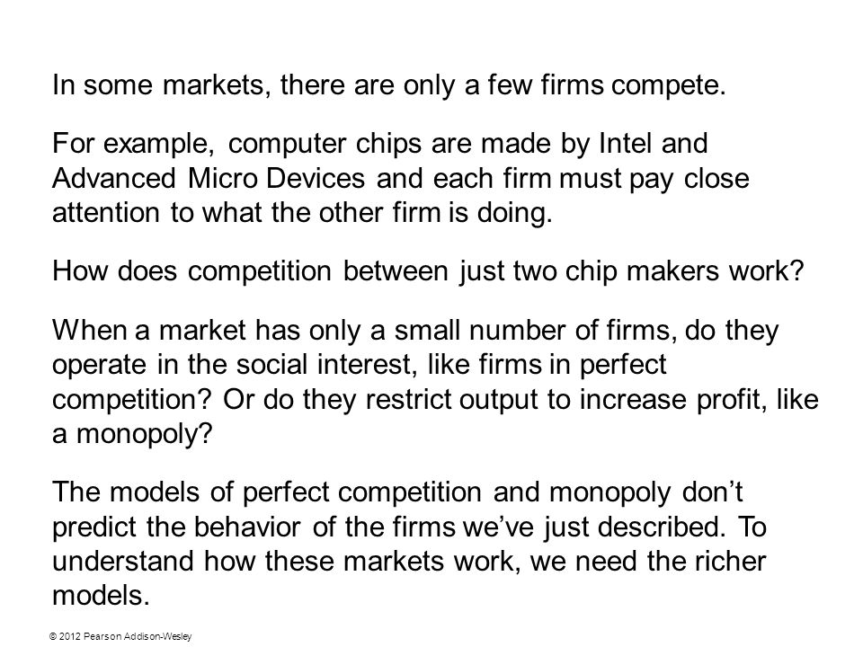 In some markets, there are only a few firms compete. For example, computer chips are made by Intel and Advanced Micro Devices and each firm must pay c