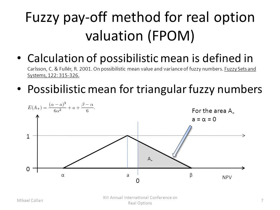 Fuzzy pay-off method for real option valuation (FPOM) Calculation of possibilistic mean is defined in Carlsson, C.