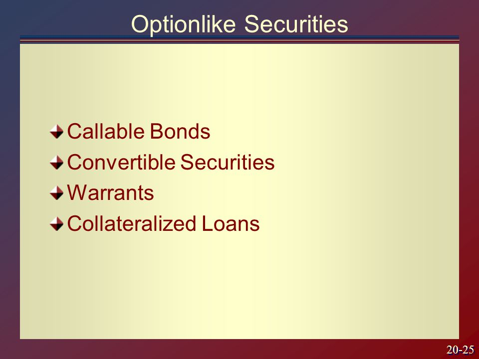 20-25 Optionlike Securities Callable Bonds Convertible Securities Warrants Collateralized Loans