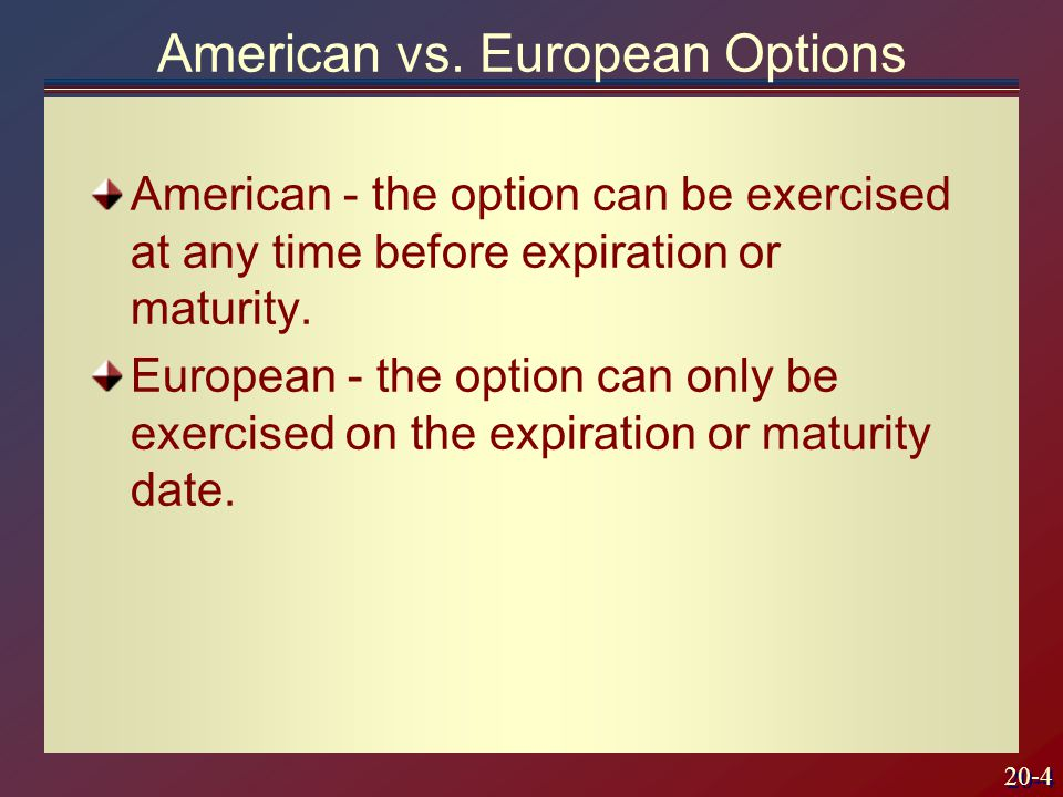 20-4 American - the option can be exercised at any time before expiration or maturity.