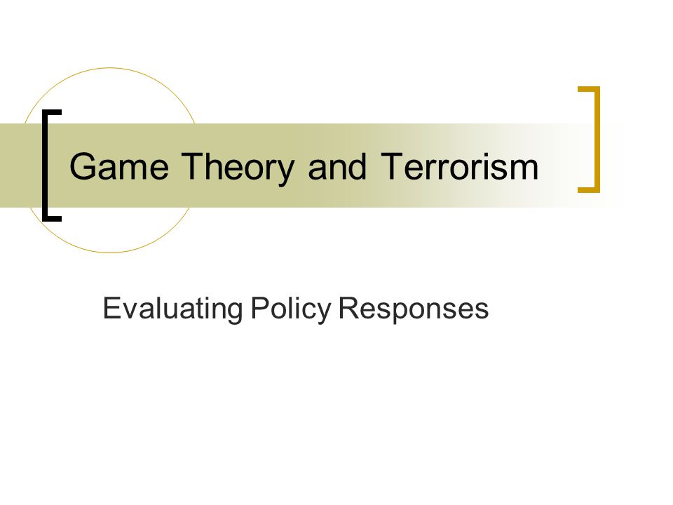 Game Theory and Terrorism Evaluating Policy Responses