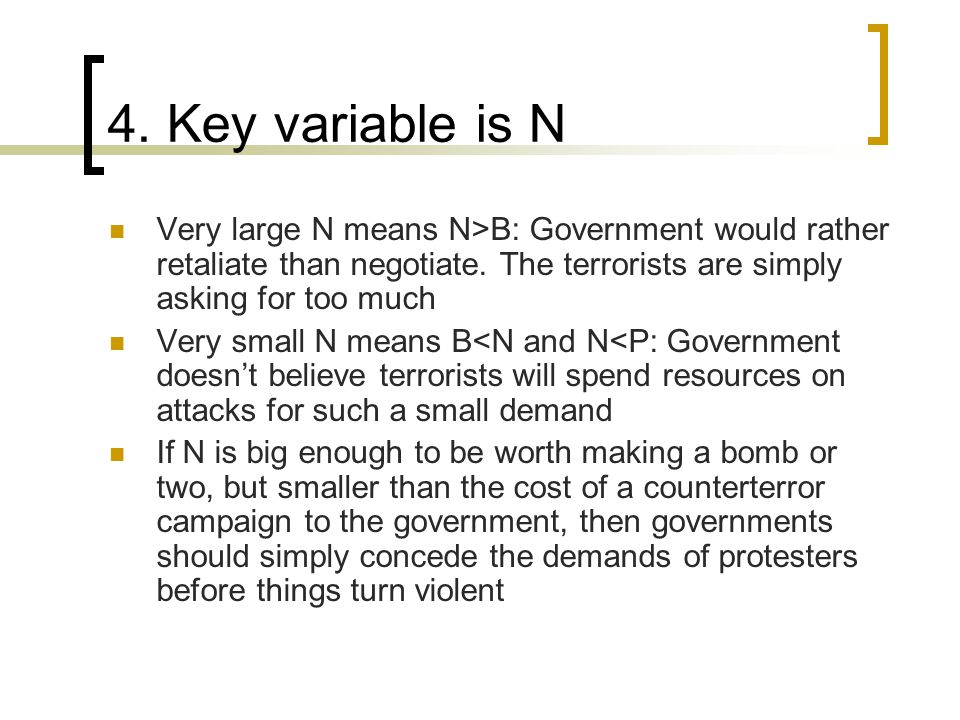4. Key variable is N Very large N means N>B: Government would rather retaliate than negotiate.
