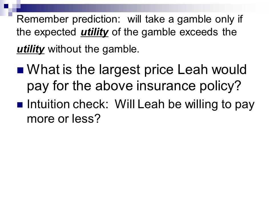 Remember prediction: will take a gamble only if the expected utility of the gamble exceeds the utility without the gamble. What is the largest price L