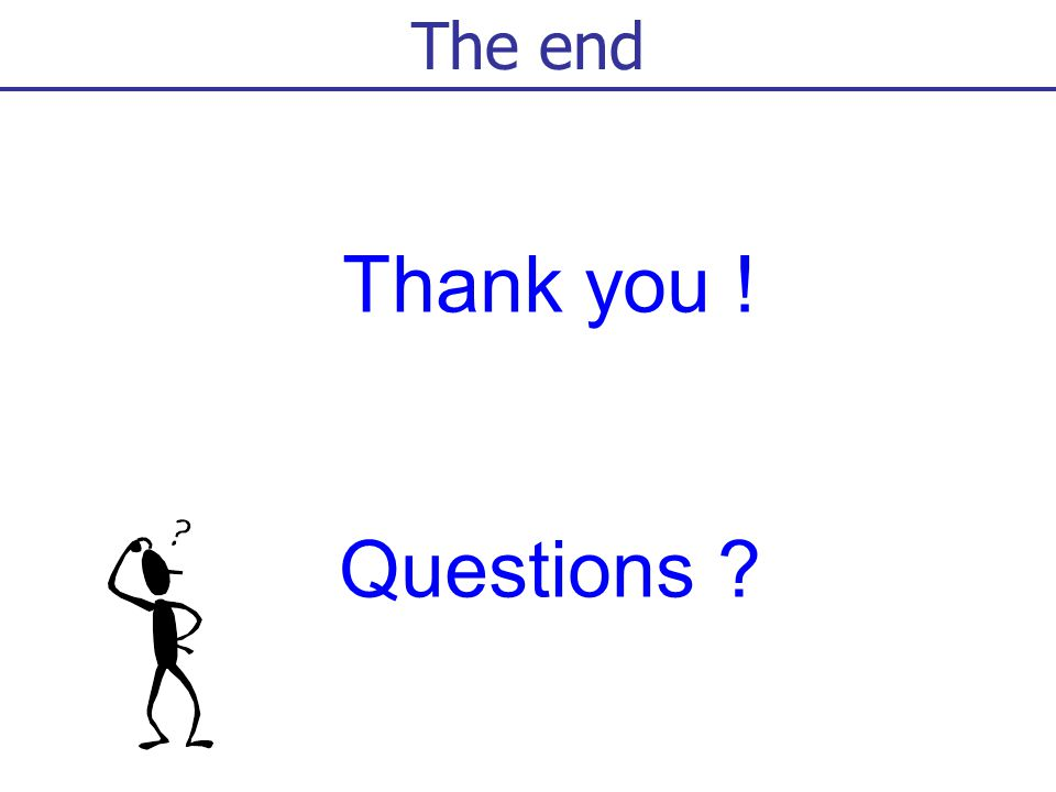 Thank you ! Questions The end