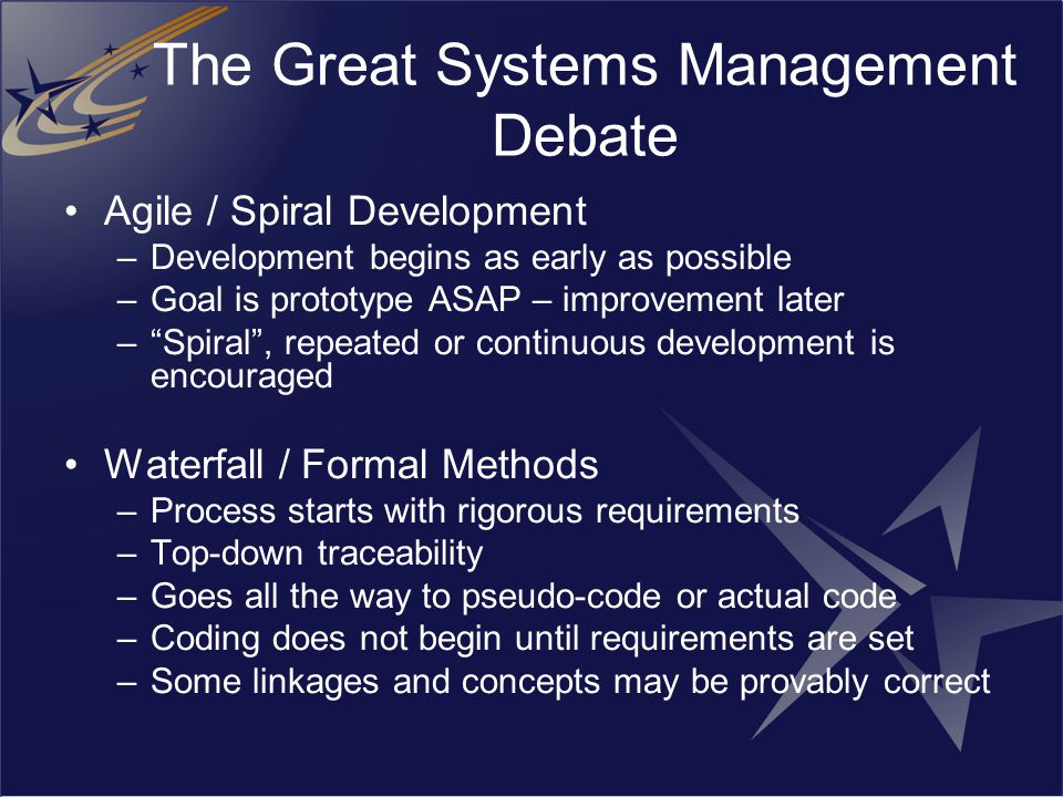 """The Great Systems Management Debate Agile / Spiral Development –Development begins as early as possible –Goal is prototype ASAP – improvement later –"""""""